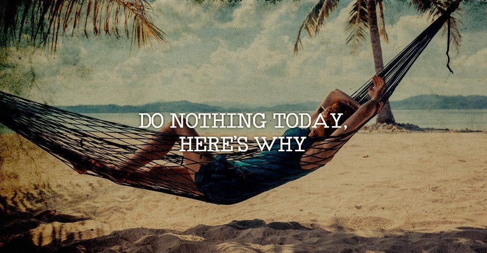 Do Nothing Today, Here's Why