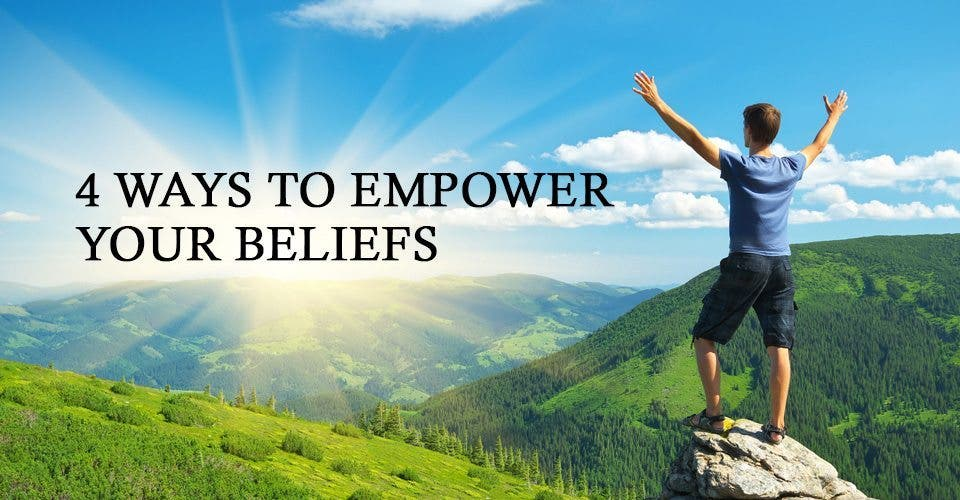 4 Ways to Empower Your Beliefs