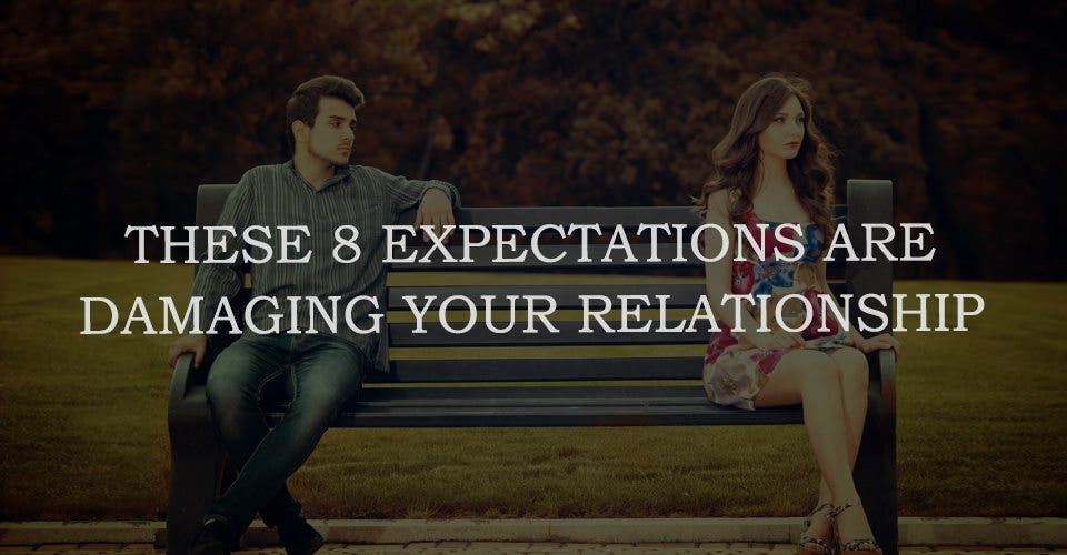These 8 Expectations Are Damaging Your Relationship