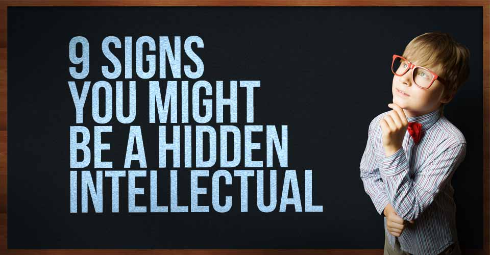 9 Signs You Might Be a Hidden Intellectual