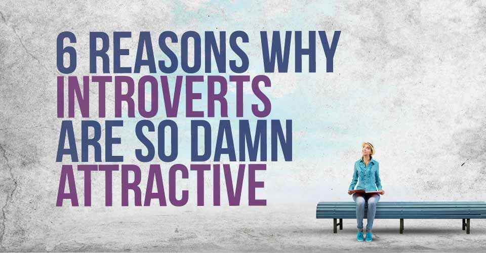 6 Reasons Why Introverts are So Damn Attractive