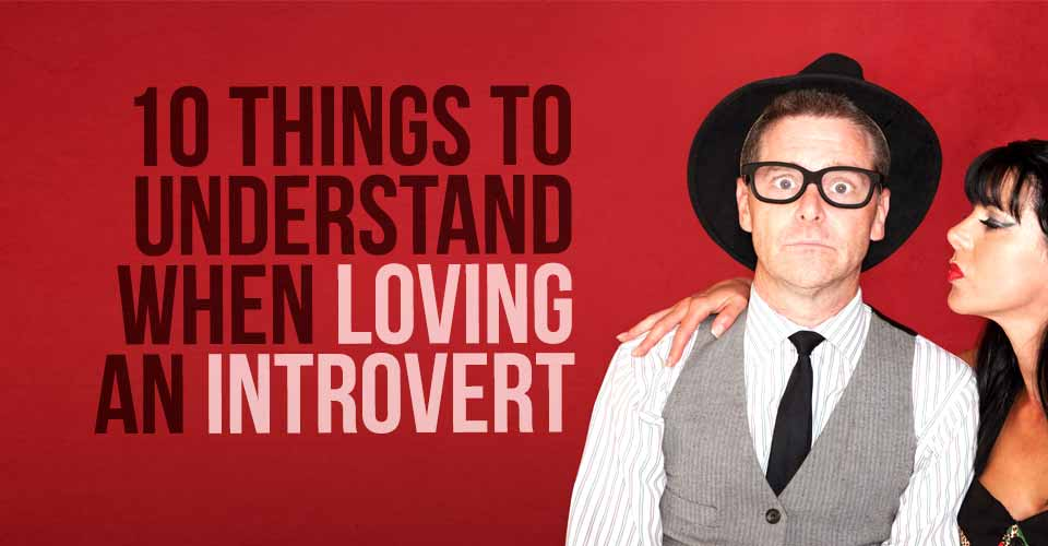 10 Things To Understand When Loving An Introvert