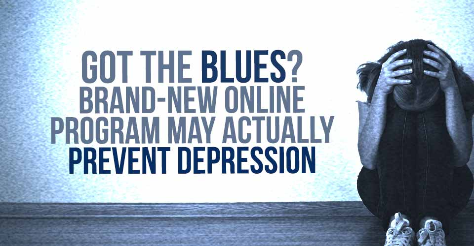 Got The Blues? Brand-New Online Program May Actually Prevent Depression