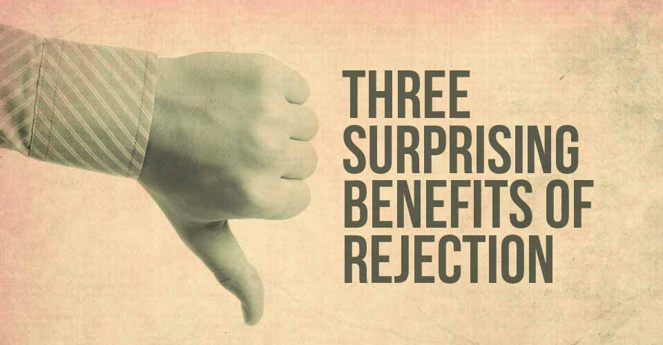 Three Surprising Benefits of Rejection