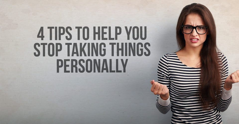 4 Tips To Help You Stop Taking Things Personally