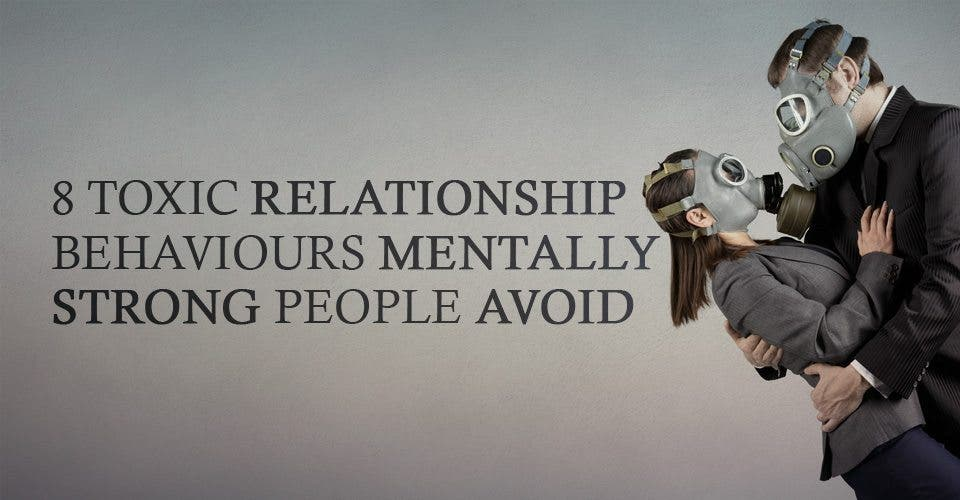 8 Toxic Relationship Behaviours Mentally Strong People Avoid