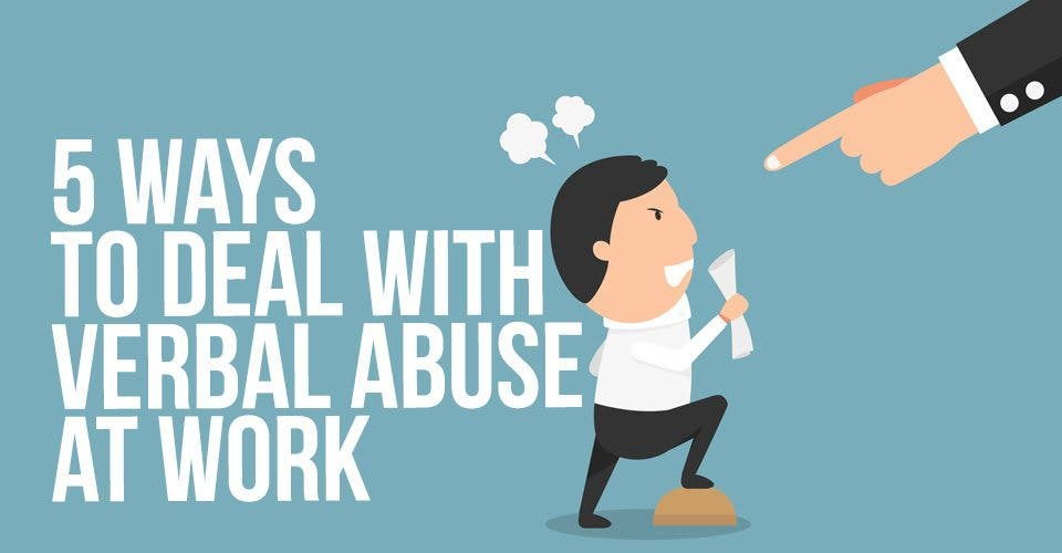 5 Ways to Deal With Verbal Abuse at Work