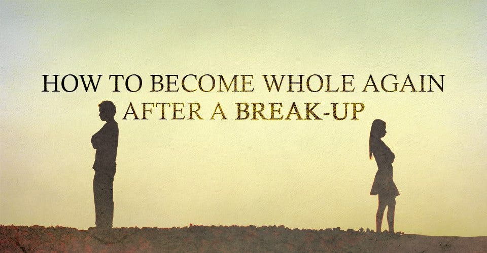 How to Become Whole Again After a Break-Up
