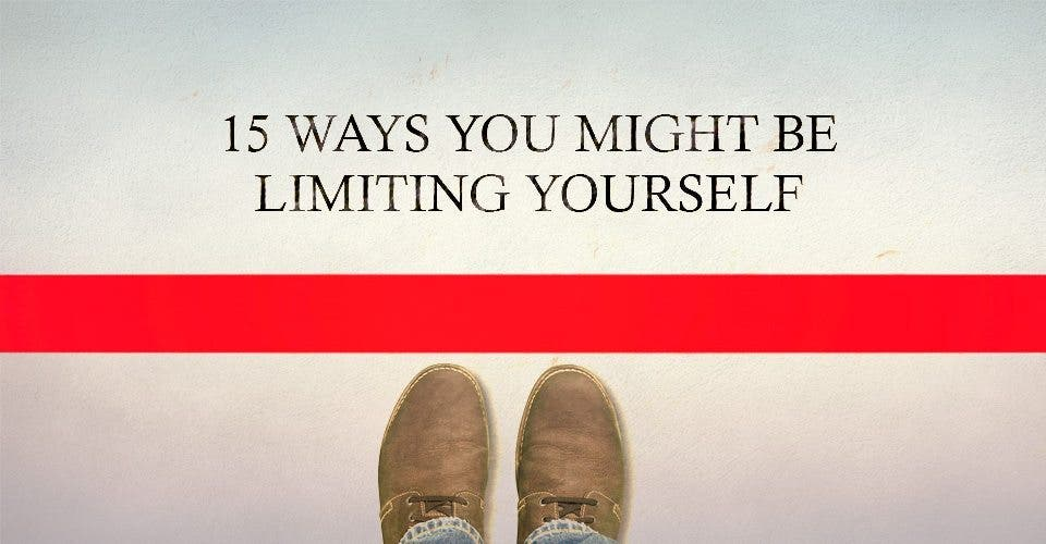 15 Ways You Might Be Limiting Yourself