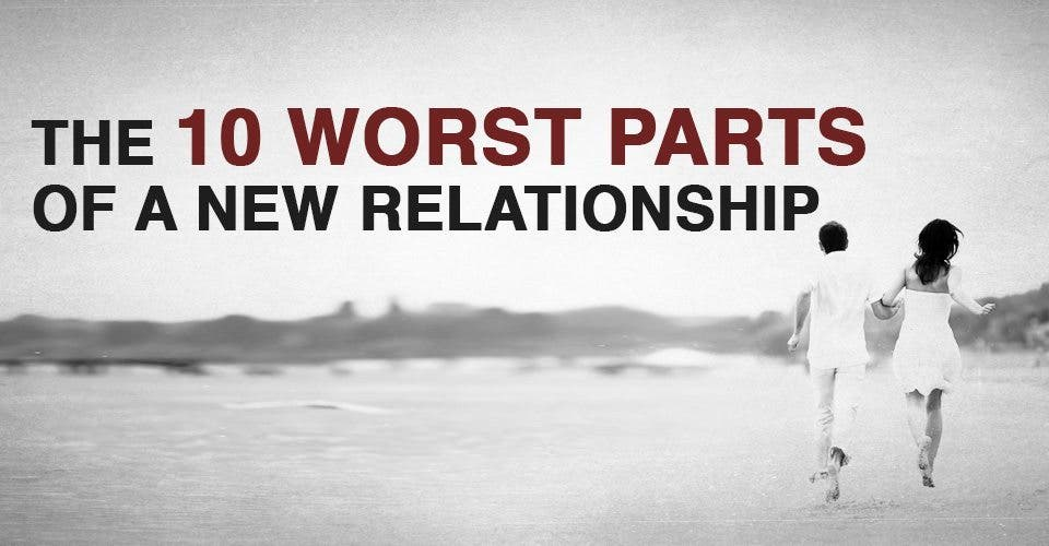 The 10 Worst Parts of a New Relationship