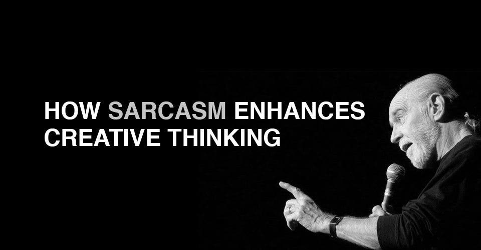 How Sarcasm Enhances Creative Thinking