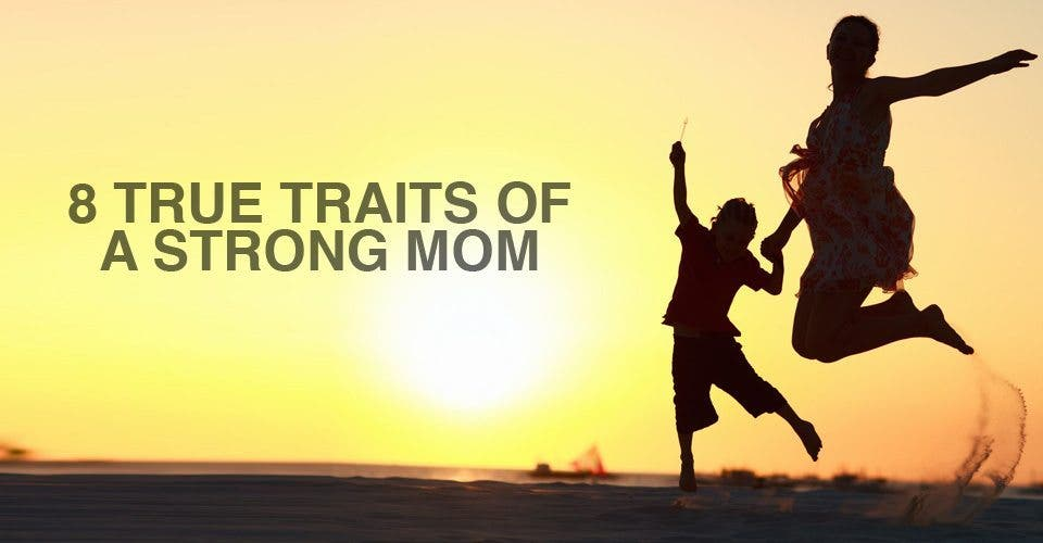 8 True Traits of a Strong Mom