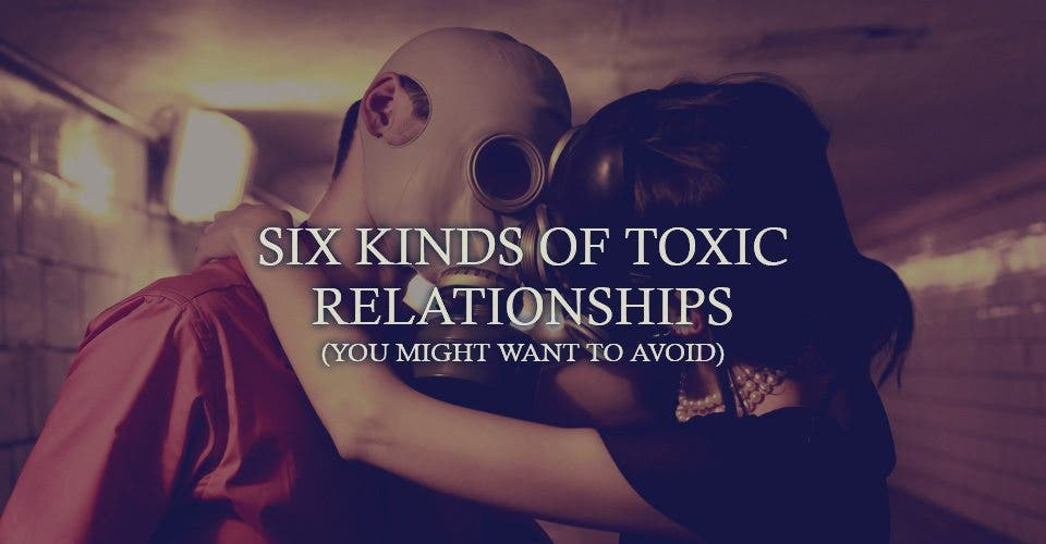 Six Kinds of Toxic Relationships