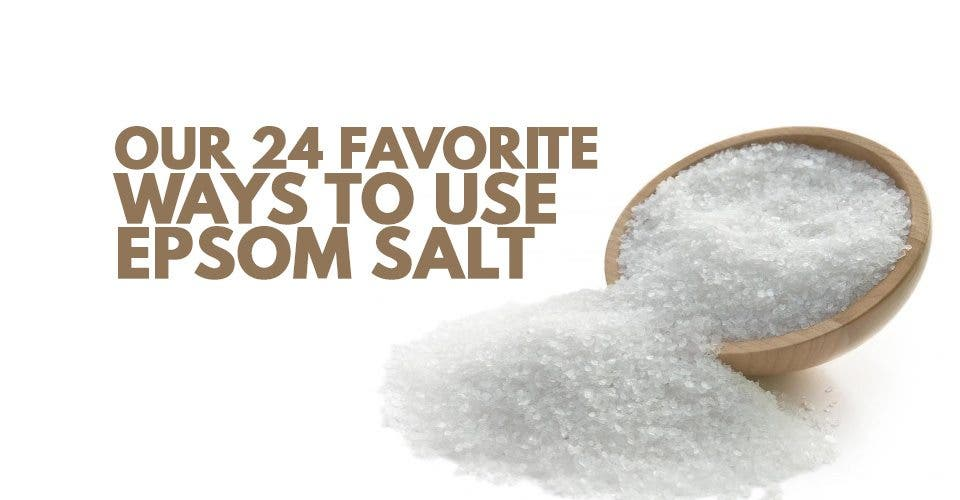 Our 24 Favorite Ways to Use Epsom Salt