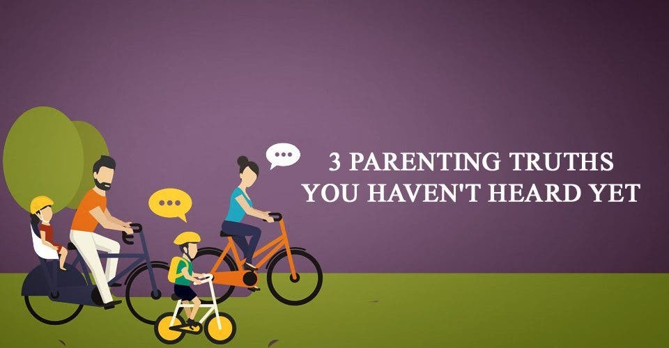 3 Parenting Truths You Haven't Heard Yet