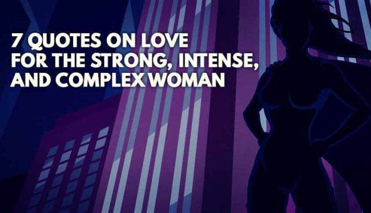 60 Quotes On Love For The Strong Intense And Complex Woman I Amazing How To Love A Woman Quotes