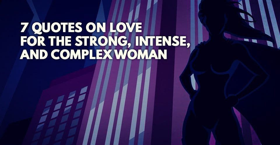 7 Quotes On Love For The Strong, Intense, and Complex Woman