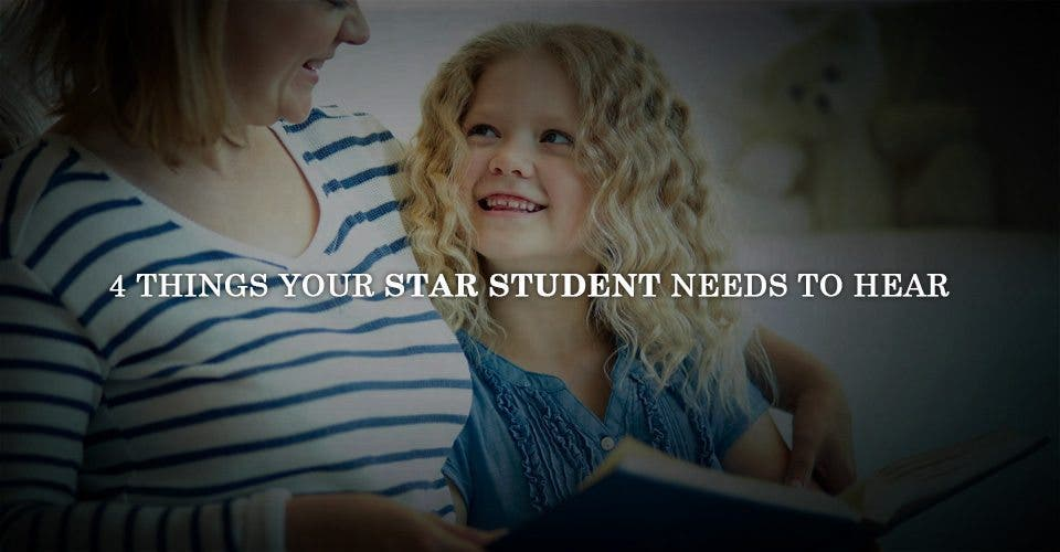 4 Things Your Star Student Needs to Hear