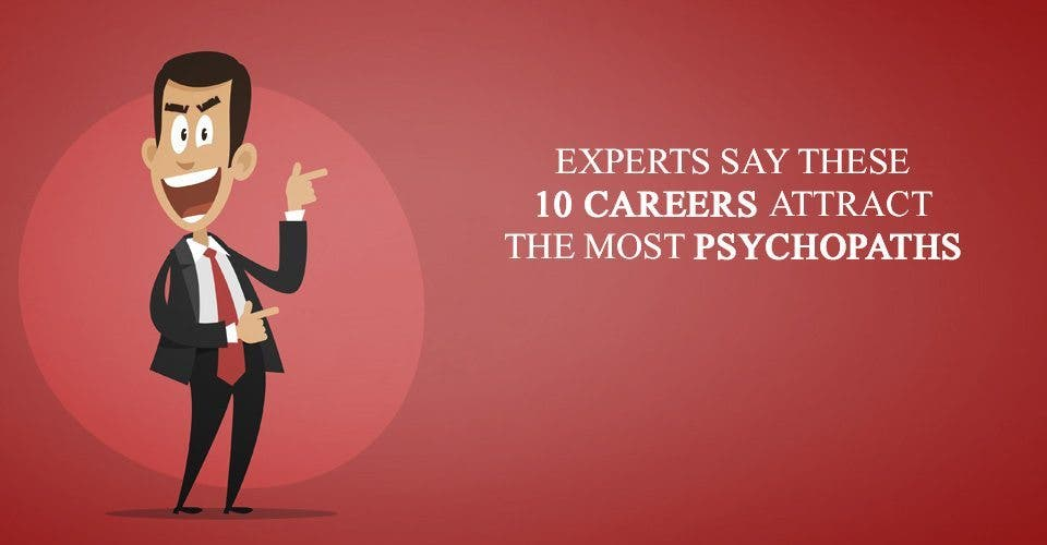 Experts Say These 10 Careers Attract The Most Psychopaths