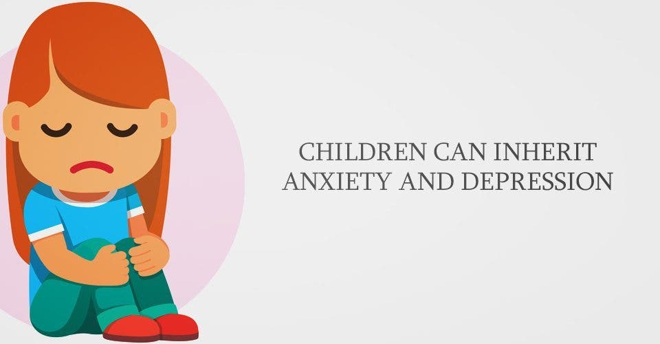 Children Can Inherit Anxiety and Depression