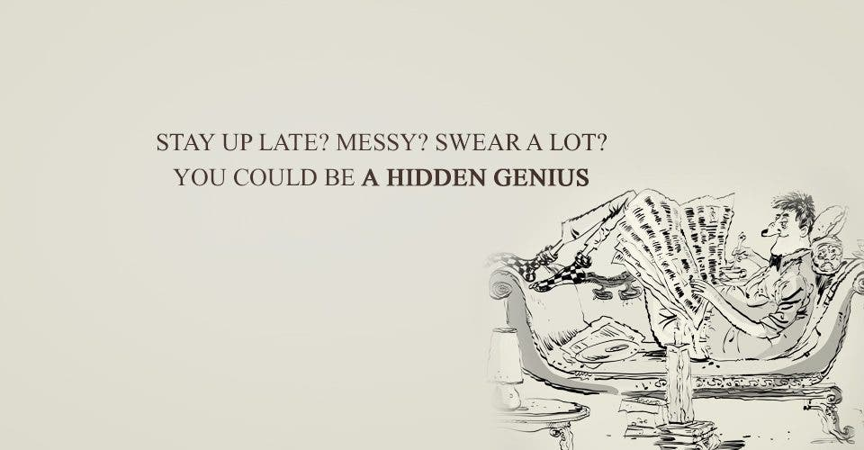 Stay Up Late? Messy? Swear A Lot? You Could Be a Hidden Genius