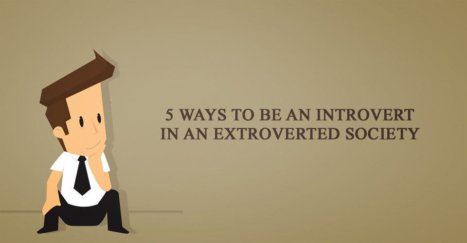 5 Ways to Be an Introvert in an Extroverted Society