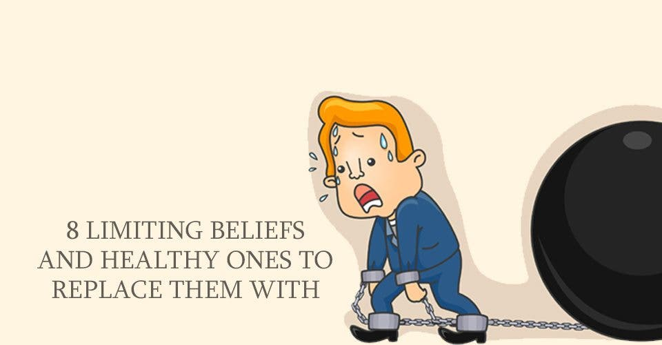 8 Limiting Beliefs And Healthy Ones to Replace Them With
