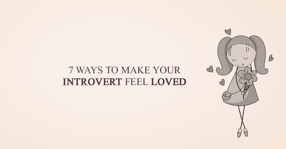7 Ways to Make Your Introvert Feel Loved