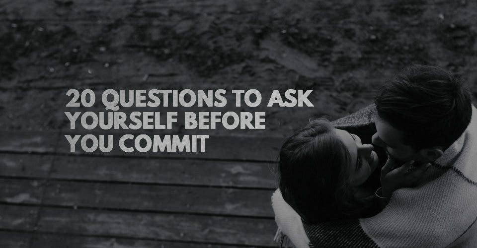 20 Questions to Ask Yourself Before You Commit