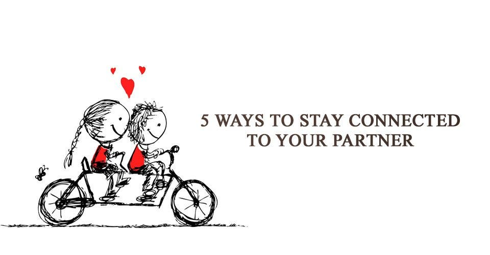 5 Ways to Stay Connected To Your Partner
