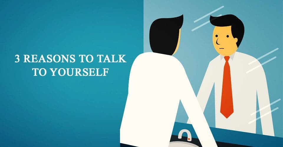3 Reasons to Talk to Yourself