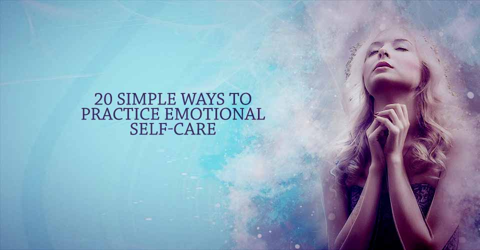 20 Simple Ways to Practice Emotional Self-Care