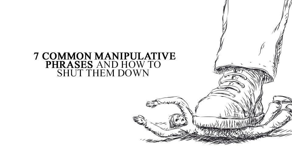 7 Common Manipulative Phrases and How To Shut Them Down