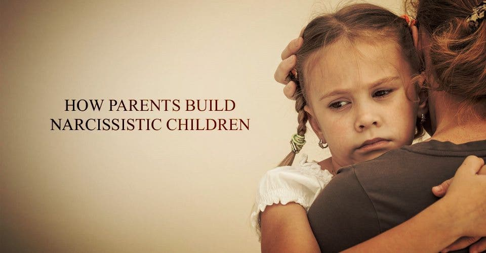 How Parents Build Narcissistic Children