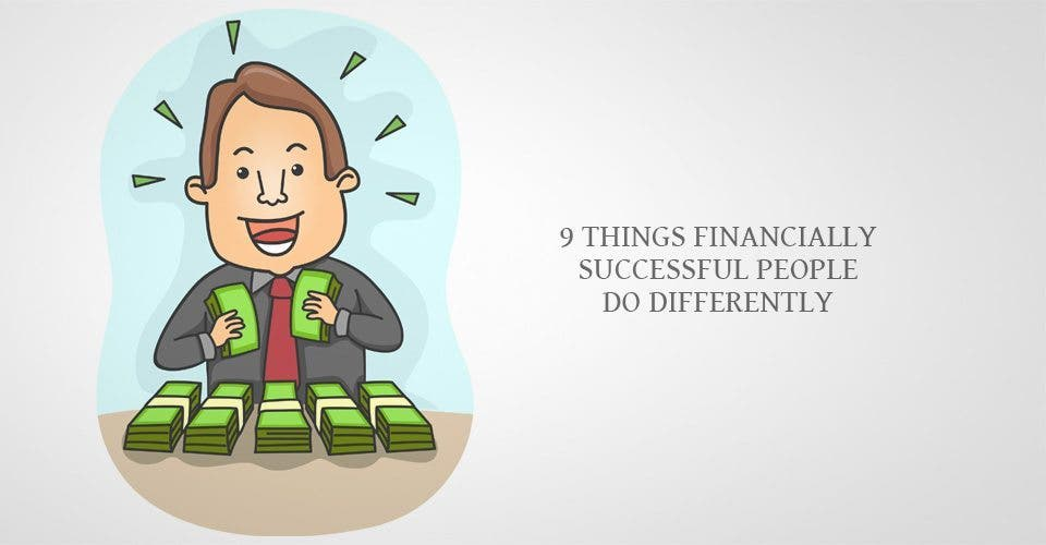 9 Things Financially Successful People Do Differently