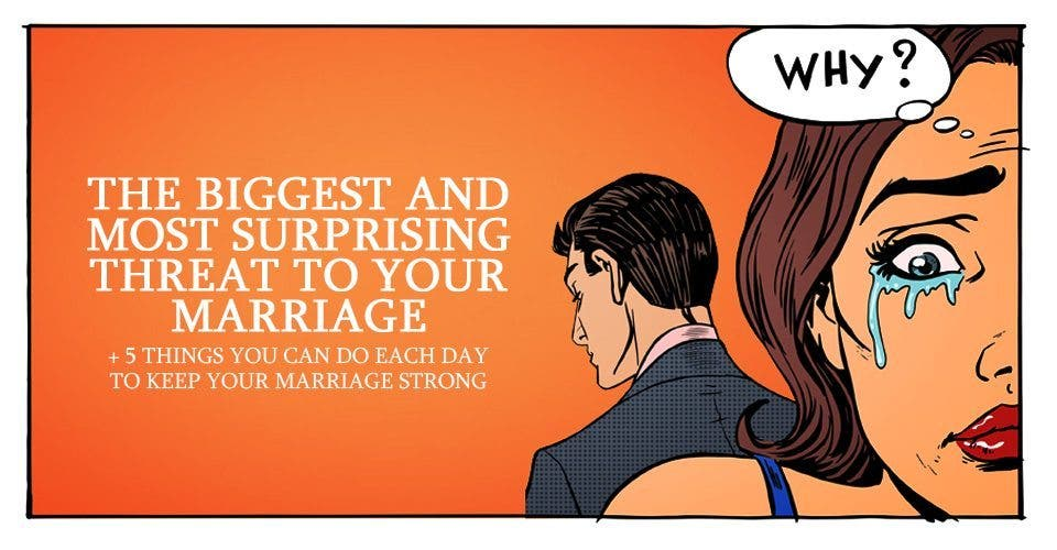 The Biggest and Most Surprising Threat To Your Marriage