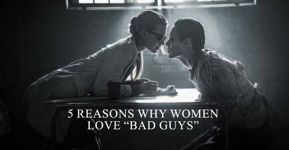 "5 Reasons Why Women Love ""Bad Guys"""