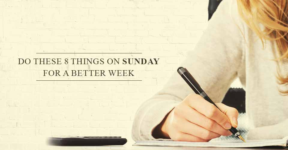 Do These 8 Things On Sunday For A Better Week