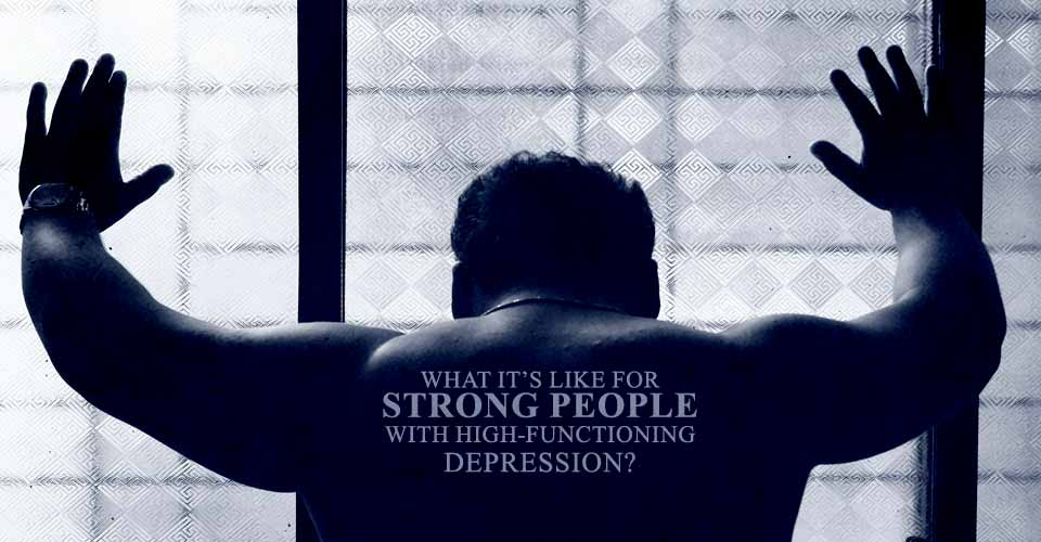 What It's Like For Strong People With High-Functioning Depression
