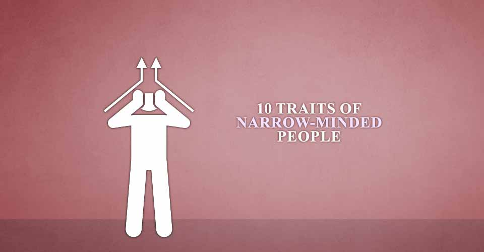 10 Traits Of Narrow-Minded People