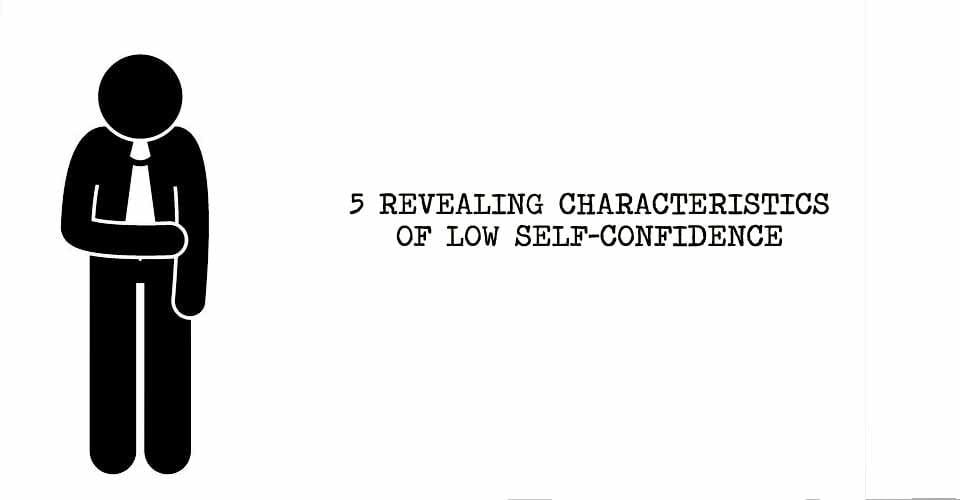 5 Revealing Characteristics of Low Self Confidence