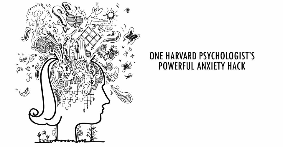 One Harvard Psychologist's Powerful Anxiety Hack