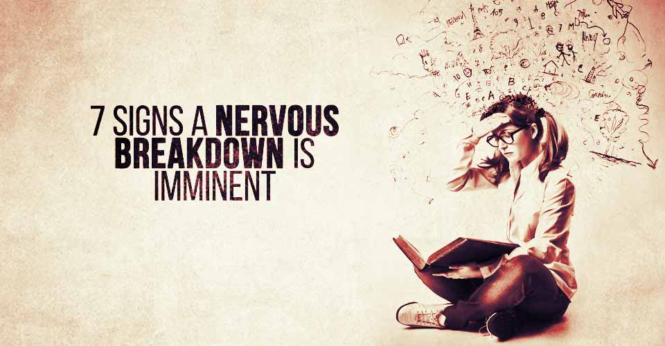 7 Signs a Nervous Breakdown is About to Happen