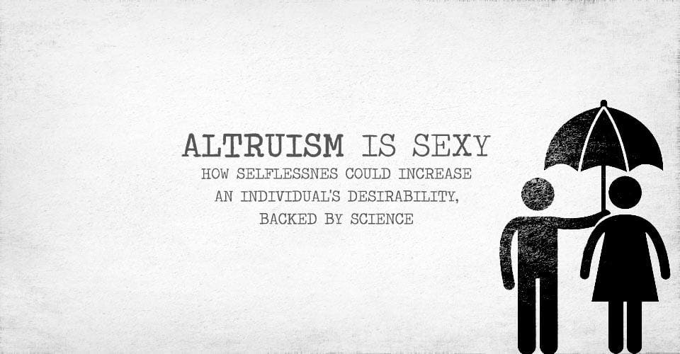 Altruism Is Sexy How Selflessnes Could Increase an Individual's Desirability, Backed By Science