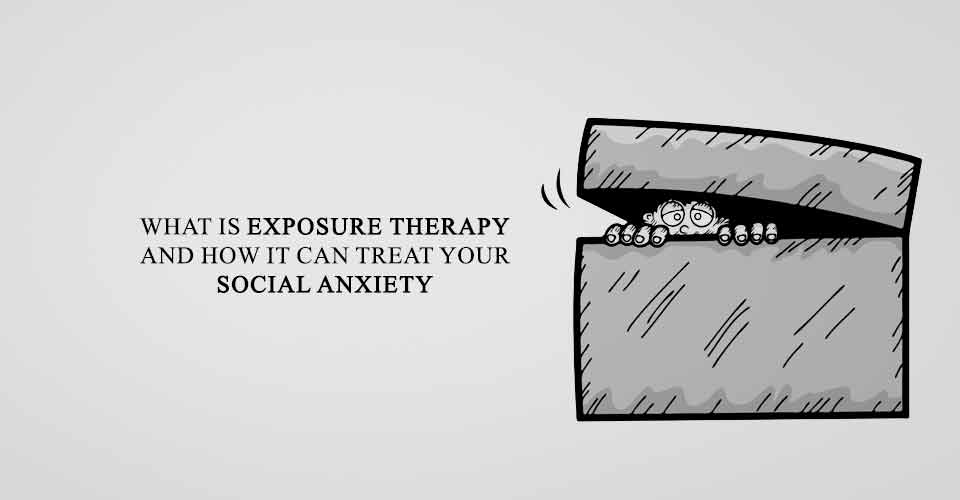 What Is Exposure Therapy And How It Can Treat Your Social Anxiety