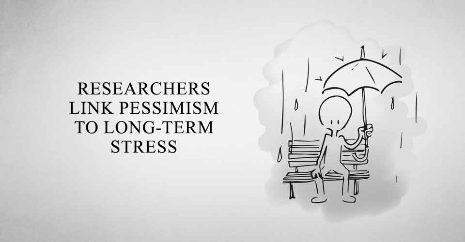 Researchers Link Pessimism to Long-Term Stress