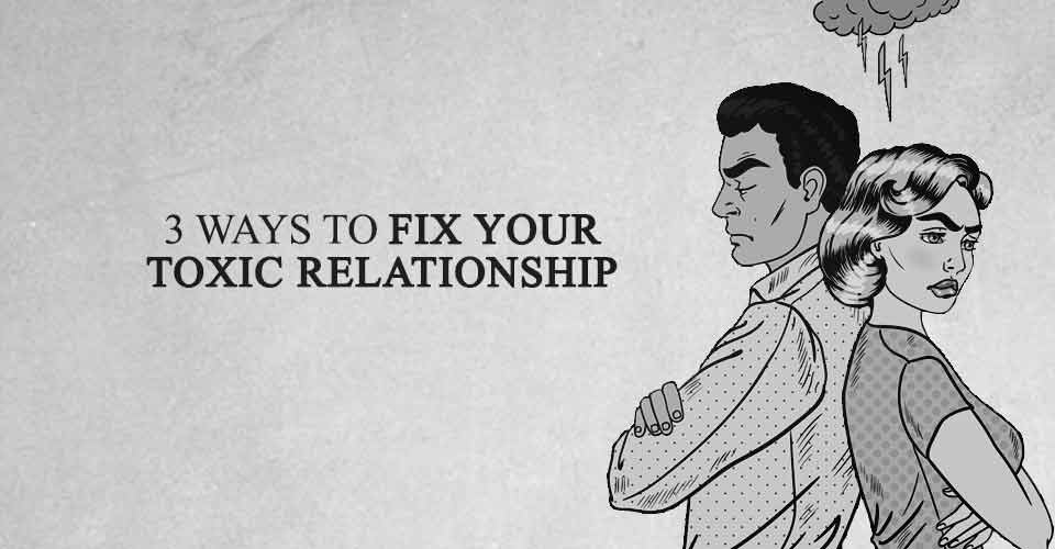 3 Ways to Make Your Toxic Relationship Healthy