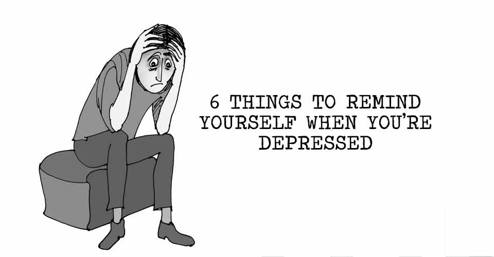 6 Things To Remind Yourself When You're Depressed