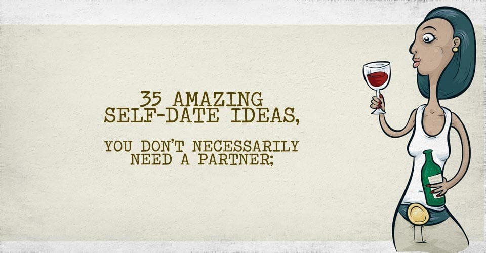 35 Amazing Self-Date Ideas, You don't Necessarily Need a Partner