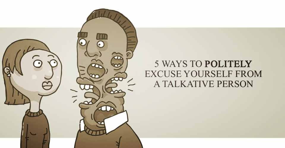 5 Ways to Politely Excuse Yourself from a Talkative Person